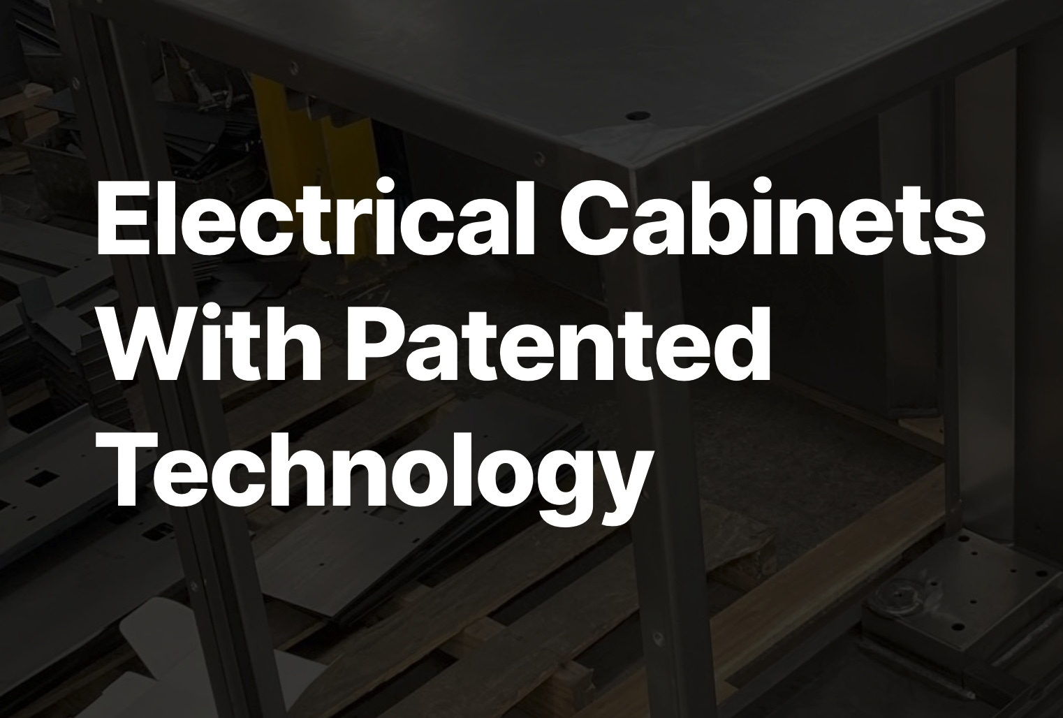 Elecrtical Cabinets with patented technology Laser Expertise